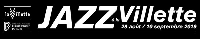 Festival Jazz à la Villette 2018 - du 29 août au 10 septembre 2019