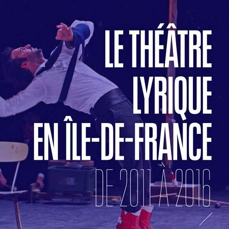 Le théâtre lyrique en Ile-de-France de 2011 à 2016