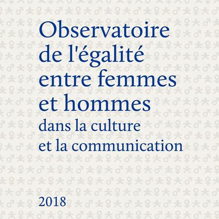 Observatoire 2018 de l'égalité entre femmes et hommes dans la culture et la communication